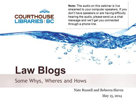 October 6, 2011 Law Blogs Some Whys, Wheres <strong>and</strong> Hows Nate Russell <strong>and</strong> Rebecca Slaven May 15, 2014 Note: The audio on this webinar is live streamed to your.