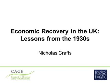 Economic Recovery in the UK: Lessons from the 1930s Nicholas Crafts.