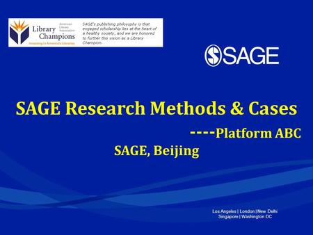 Los Angeles | London | New Delhi Singapore | Washington DC SAGE Research Methods & Cases ---- Platform ABC SAGE, Beijing.