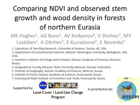 Comparing NDVI and observed stem growth and wood density in forests of northern Eurasia MK Hughes 1, AG Bunn 2, AV Kirdyanov 6, V Shishov 7, MV Losleben.