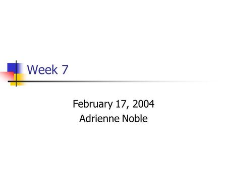 Week 7 February 17, 2004 Adrienne Noble. Important Dates Due Monday, Feb 23 Homework 7 Due Wednesday, Feb 25 Project 3 Due Friday, Feb 27 Homework 8.