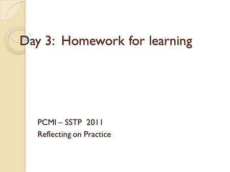 Day 3: Homework for learning PCMI – SSTP 2011 Reflecting on Practice.