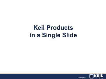 Confidential Keil Products in a Single Slide. Development Tools & Middleware.