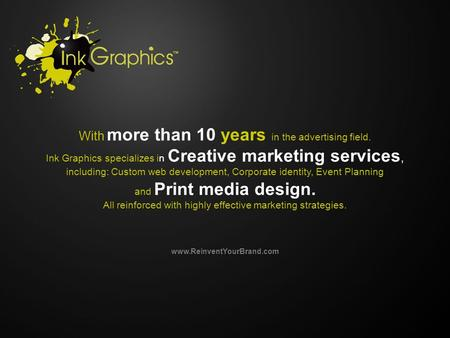 With more than 10 years in the advertising field. Ink Graphics specializes in Creative marketing services, including: Custom web development, Corporate.