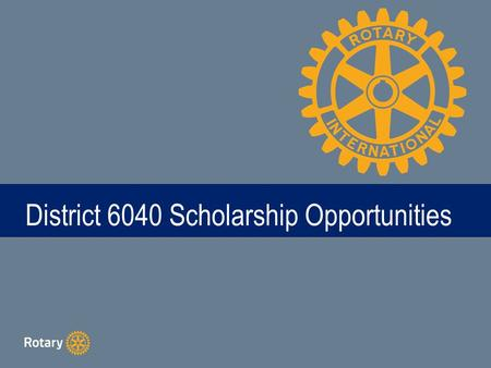 TITLE District 6040 Scholarship Opportunities. What Scholarships Are Available?