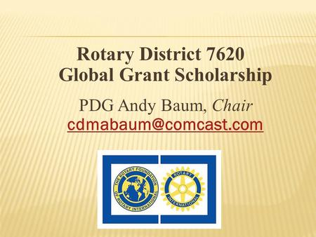 Rotary District 7620 Global Grant Scholarship PDG Andy Baum, Chair