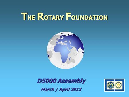 T HE R OTARY F OUNDATION D5000 Assembly March / April 2013.