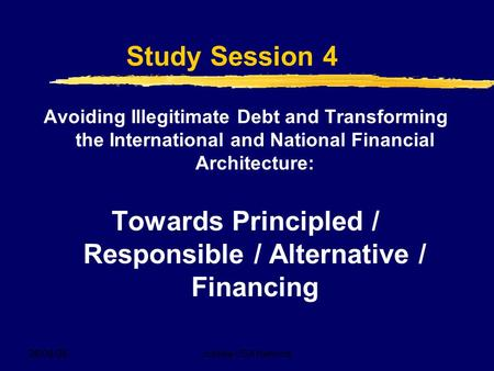 26/09/08Jubilee USA Network Study Session 4 Avoiding Illegitimate Debt and Transforming the International and National Financial Architecture: Towards.
