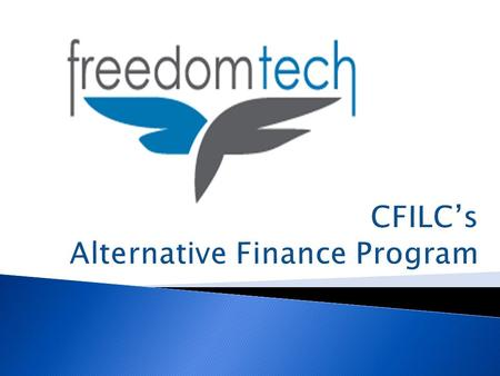  Alternative Financing Programs (AFPs) are federally-funded programs which provide affordable financing options for the purchase of assistive technology.