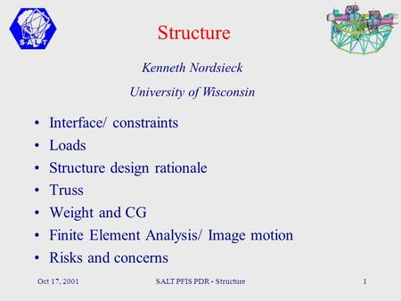 Oct 17, 2001SALT PFIS PDR - Structure1 Structure Interface/ constraints Loads Structure design rationale Truss Weight and CG Finite Element Analysis/ Image.