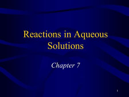 "1 Reactions in Aqueous Solutions Chapter 7. 2 Predicting Whether a Reaction Will Occur ""forces"" that drive a reaction formation of a solid formation of."