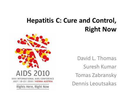 Hepatitis C: Cure and Control, Right Now David L. Thomas Suresh Kumar Tomas Zabransky Dennis Leoutsakas.