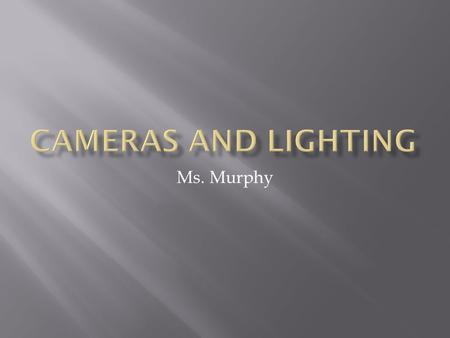 Ms. Murphy.  Keep strongest light behind camera (at camera person's back)  Reflectors redirect light  Silk or cloth can diffuse strong light.