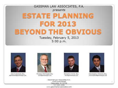 ESTATE <strong>PLANNING</strong> FOR 2013 BEYOND THE OBVIOUS Alan S. Gassman, Esq. Christopher J. Denicolo, Esq. Kenneth.