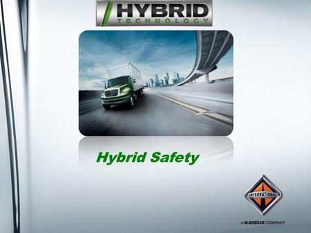 "Hybrid Safety. 2 How Do You Identify A Hybrid? Vehicle displays ""Hybrid"" on the outside Dashboard shift label displays ""Eaton Hybrid"" Presence of bright."