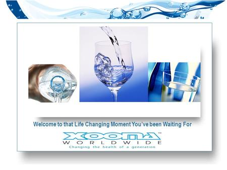  Xooma Worldwide Welcome to that Life Changing Moment You've been Waiting For.