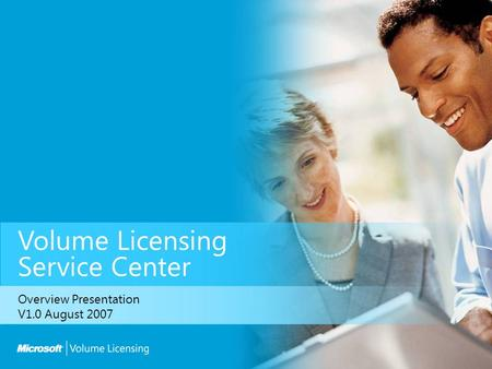 Volume Licensing Service Center Overview Presentation V1.0 August 2007.