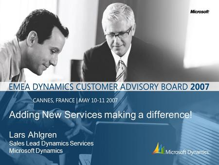 Adding New Services making a difference! Lars Ahlgren Sales Lead Dynamics Services Microsoft Dynamics.