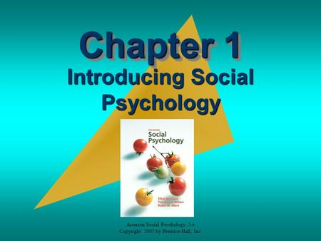 Aronson Social Psychology, 5/e Copyright 2005 by Prentice-Hall, Inc. Chapter 1 Introducing Social Psychology.