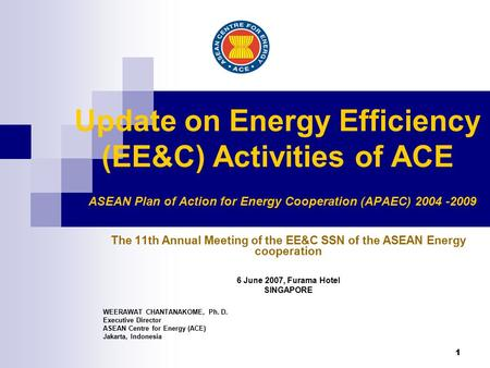 1 Update on Energy Efficiency (EE&C) Activities of ACE ASEAN Plan of Action for Energy Cooperation (APAEC) 2004 -2009 The 11th Annual Meeting of the EE&C.