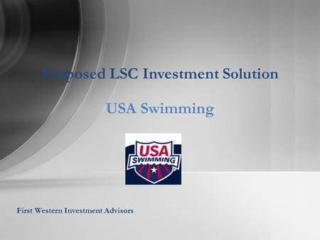 First Western Investment Advisors Proposed LSC Investment Solution USA Swimming.