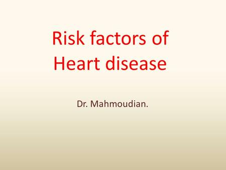 Risk factors of Heart disease Dr. Mahmoudian.. Risk factors for coronary artery atherosclerosis Hyperlipidemia and dyslipidemia Hypertension Cigarette.