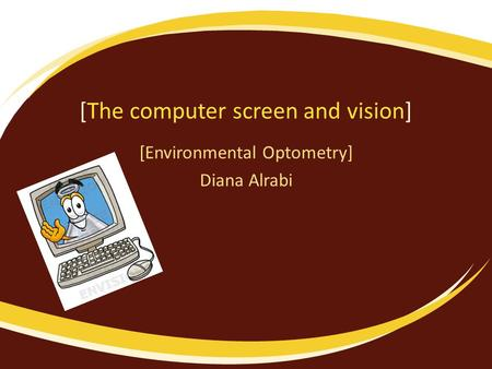 [The computer screen and vision] [Environmental Optometry] Diana Alrabi.