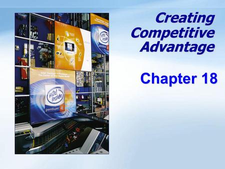Creating Competitive Advantage Chapter 18. 18- 1 Objectives Learn Major Goals of Marketing Learn how to understand competitors as well as customers via.