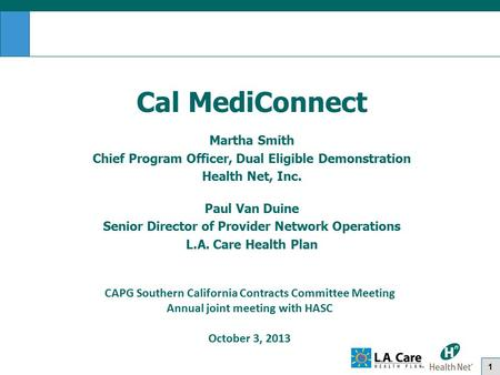 1 Cal MediConnect Martha Smith Chief Program Officer, Dual Eligible Demonstration Health Net, Inc. Paul Van Duine Senior Director of Provider Network Operations.
