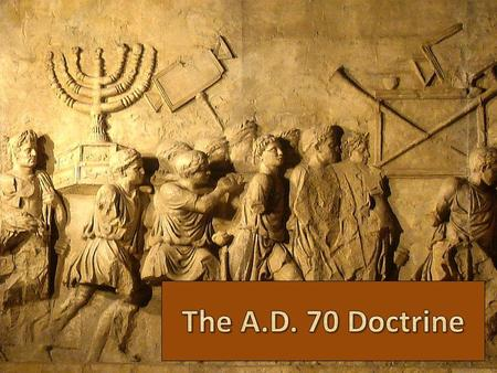 What is the A.D. 70 Doctrine? The Holy Scriptures teach that the second coming of Christ, including the establishment of the eternal kingdom, the day.