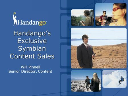 Handango's Exclusive Symbian Content Sales Will Pinnell Senior Director, Content.