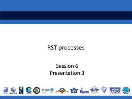 RST processes Session 6 Presentation 3. A framework for RST processes Establishing an RST Membership Terms of reference Work programme (schedule, agenda,