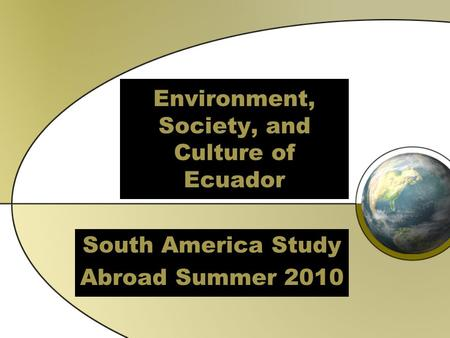 Environment, Society, and Culture of Ecuador South America Study Abroad Summer 2010.