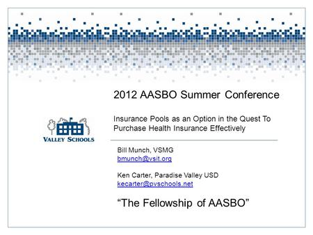 2012 AASBO Summer Conference Insurance Pools as an Option in the Quest To Purchase Health Insurance Effectively Bill Munch, VSMG Ken Carter,