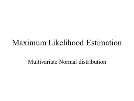 Maximum Likelihood Estimation Multivariate Normal distribution.