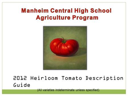 2012 Heirloom Tomato Description Guide (All varieties indeterminate unless specified)