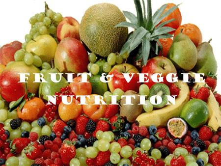 Fruits & Veggie Nutrition Fruit & Veggie Nutrition.