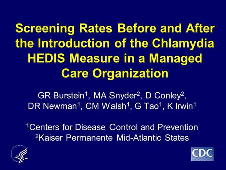 Screening Rates Before and After the Introduction of the Chlamydia HEDIS Measure in a Managed Care Organization GR Burstein 1, MA Snyder 2, D Conley 2,