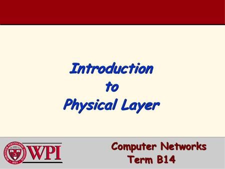 Introduction to Physical Layer Computer Networks Computer Networks Term B14.