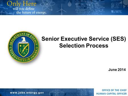 OFFICE OF THE CHIEF HUMAN CAPITAL OFFICER June 2014 Senior Executive Service (SES) Selection Process.
