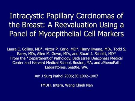 Intracystic Papillary Carcinomas of the Breast: A Reevaluation Using a Panel of Myoepithelial Cell Markers Laura C. Collins, MD*, Victor P. Carlo, MD*,