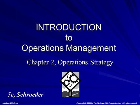 Chapter 2, Operations Strategy INTRODUCTION to Operations Management 5e, Schroeder Copyright © 2011 by The McGraw-Hill Companies, Inc. All rights reserved.