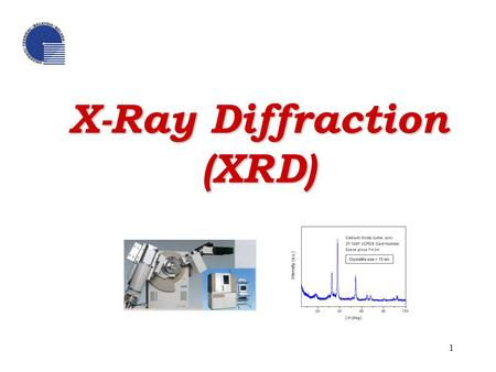 X-Ray Diffraction (XRD) 1. What is XRD?  X-ray diffraction is a method of X-ray crystallography, in which a beam of X-rays strikes a sample (crystalline.