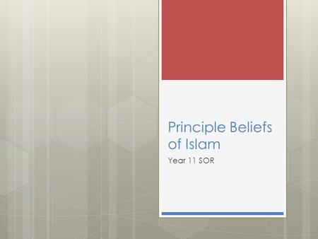 Principle Beliefs of Islam Year 11 SOR. Syllabus  The Articles of Faith explained in the Aqida as -Tawhid -Angels -Books of Allah -Rusul -Akhira -Fate/Predestination.