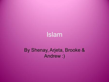 Islam By Shenay, Arjeta, Brooke & Andrew :). What are some of the major beliefs of the religion of Islam? There may not be another religion like Islam.
