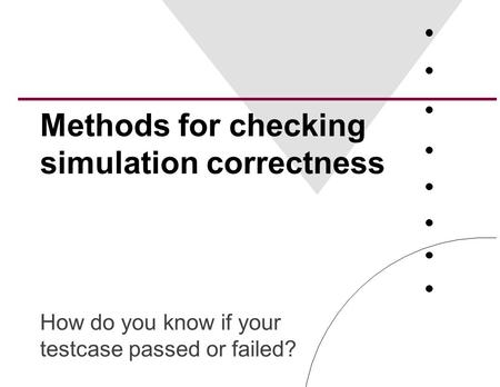 Methods for checking simulation correctness How do you know if your testcase passed or failed?