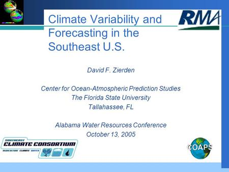 Climate Variability and Forecasting in the Southeast U.S. David F. Zierden Center for Ocean-Atmospheric Prediction Studies The Florida State University.