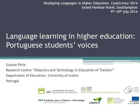 "Language learning in higher education: Portuguese students' voices Susana Pinto Research Centre ""Didactics and Technology in Education of Trainers"" Department."