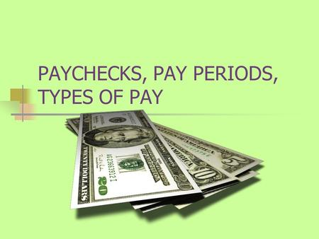PAYCHECKS, PAY PERIODS, TYPES OF PAY. Pay Periods In order to understand your paycheck, you need to understand pay periods. How often you get paid.