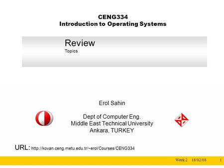 18/02/08Week 21 CENG334 Introduction to Operating Systems Erol Sahin Dept of Computer Eng. Middle East Technical University Ankara, TURKEY URL: